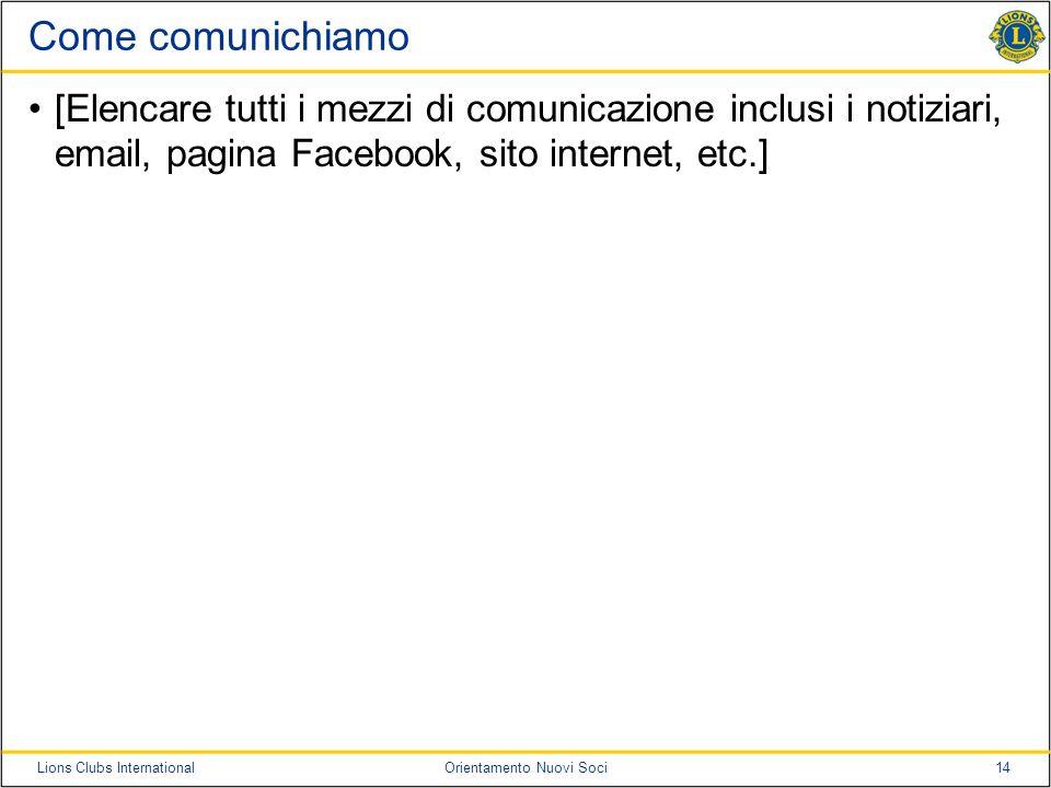 Come comunichiamo [Elencare tutti i mezzi di comunicazione inclusi i notiziari, email, pagina Facebook, sito internet, etc.]